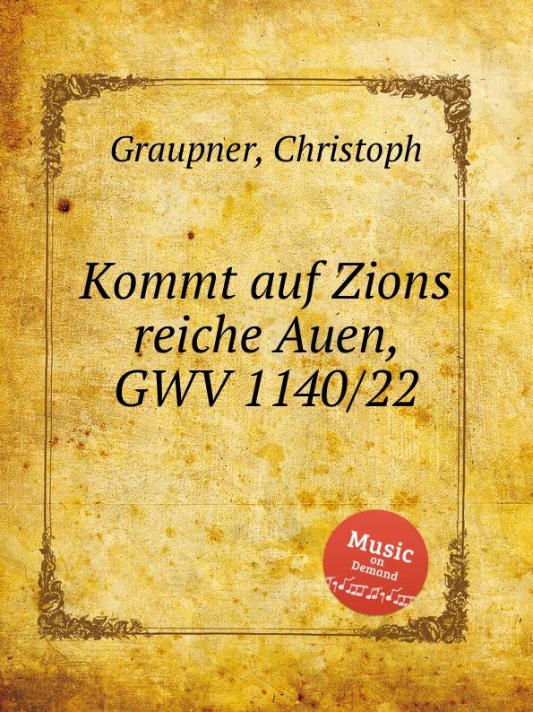C. Graupner Kommt auf Zions reiche Auen, GWV 1140/22 c graupner tue deinen mund auf fur die stummen gwv 1153 33