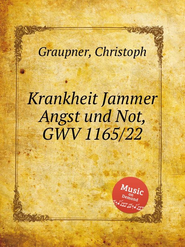 C. Graupner Krankheit Jammer Angst und Not, GWV 1165/22 c graupner ach welchen jammer bringt die sunde gwv 1153 43