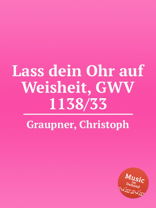 C. Graupner Lass dein Ohr auf Weisheit, GWV 1138/33 c graupner tue deinen mund auf fur die stummen gwv 1153 33