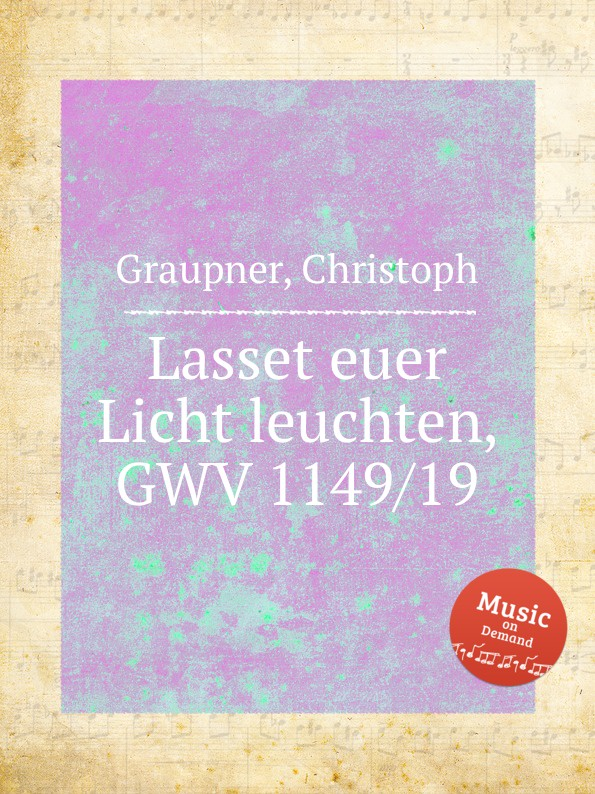 C. Graupner Lasset euer Licht leuchten, GWV 1149/19 c graupner wisset dass euer glaube gwv 1121 27