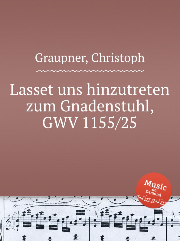 C. Graupner Lasset uns hinzutreten zum Gnadenstuhl, GWV 1155/25 c graupner kommet lasset uns anbeten gwv 1109 36
