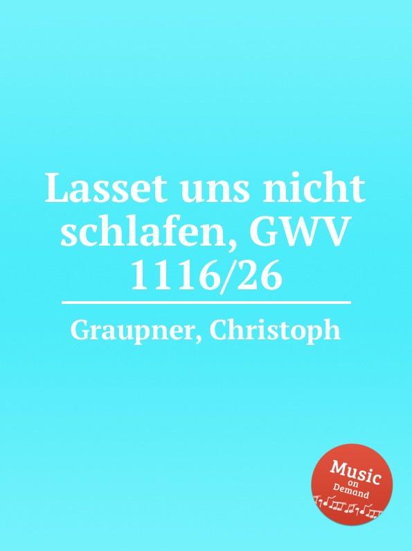 C. Graupner Lasset uns nicht schlafen, GWV 1116/26 c graupner verdamme mich nicht gwv 1121 39