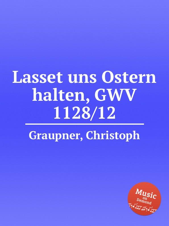C. Graupner Lasset uns Ostern halten, GWV 1128/12 c graupner kommet lasset uns anbeten gwv 1109 36