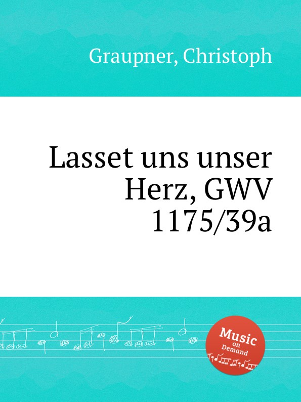 C. Graupner Lasset uns unser Herz, GWV 1175/39a c graupner kommet lasset uns anbeten gwv 1109 36