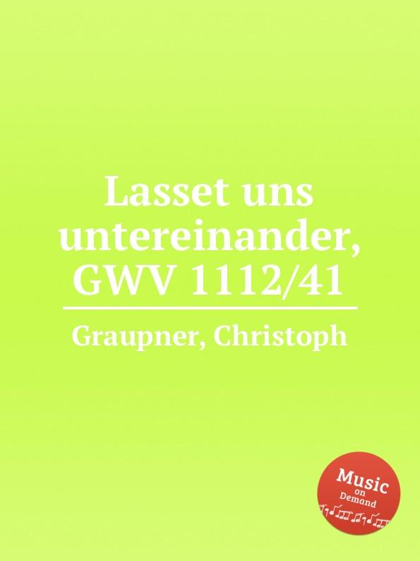C. Graupner Lasset uns untereinander, GWV 1112/41 c graupner kommet lasset uns anbeten gwv 1109 36