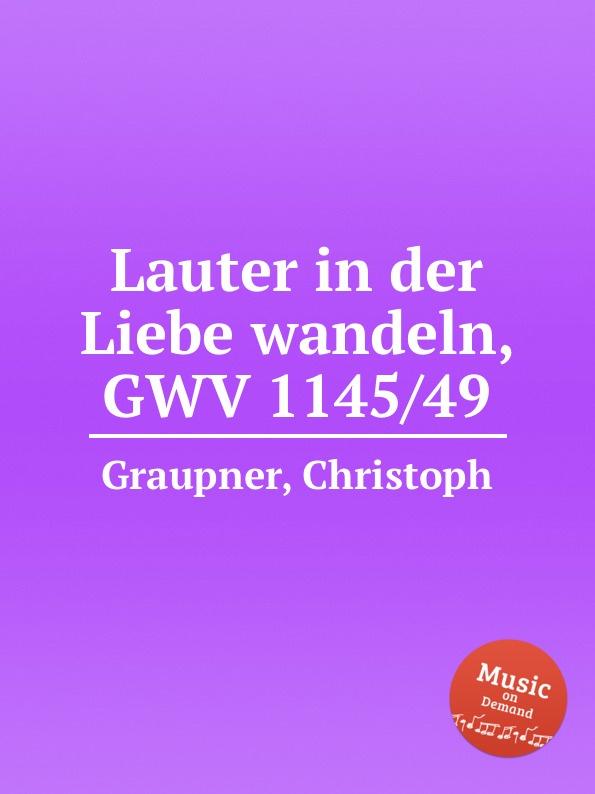 C. Graupner Lauter in der Liebe wandeln, GWV 1145/49 c graupner lauter in der liebe wandeln gwv 1145 49