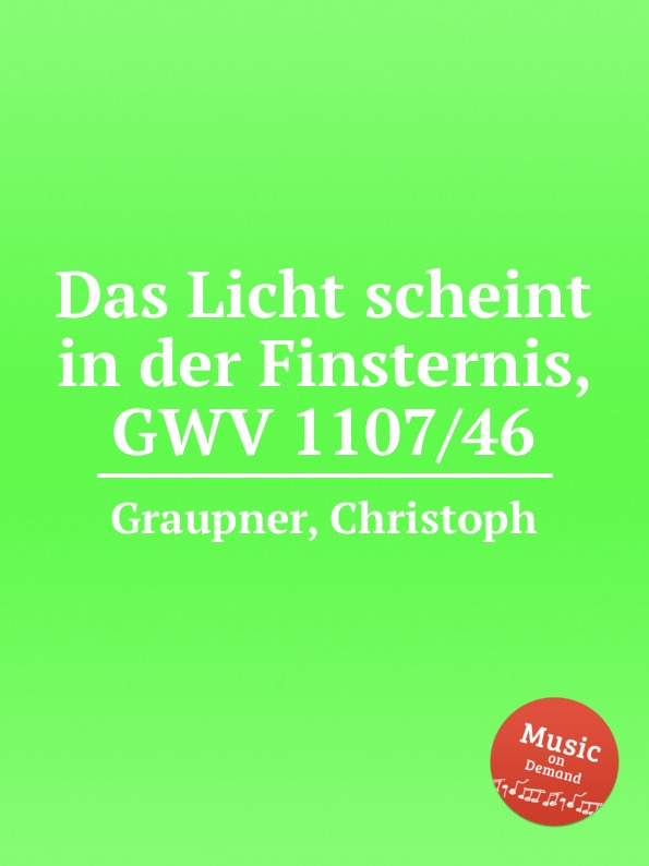 C. Graupner Das Licht scheint in der Finsternis, GWV 1107/46 c graupner der wind blaset wo er will gwv 1141 46