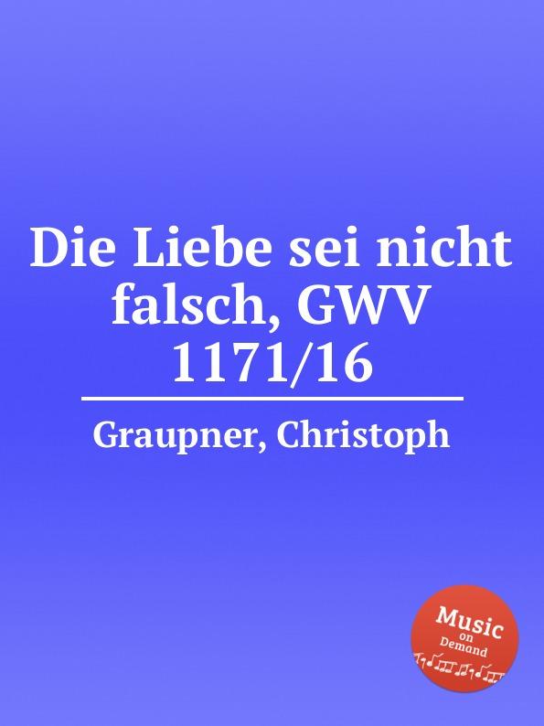 C. Graupner Die Liebe sei nicht falsch, GWV 1171/16 c graupner verdamme mich nicht gwv 1121 39