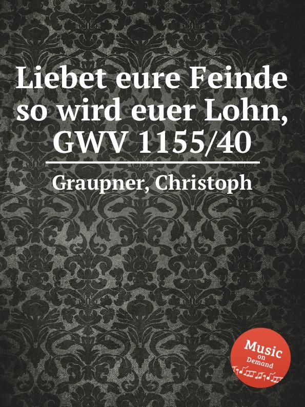 C. Graupner Liebet eure Feinde so wird euer Lohn, GWV 1155/40 c graupner wisset dass euer glaube gwv 1121 27
