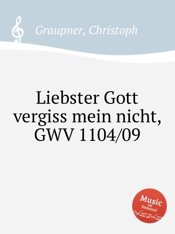 C. Graupner Liebster Gott vergiss mein nicht, GWV 1104/09 c graupner unser gott kommt und schweiget nicht gwv 1102 52