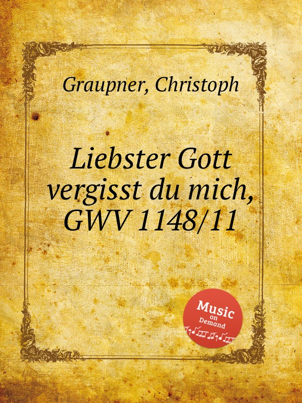 C. Graupner Liebster Gott vergisst du mich, GWV 1148/11 c graupner mein gott warum hast du mich verlassen gwv 1118 12a
