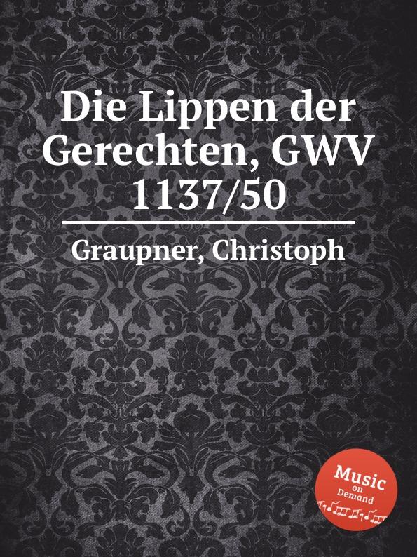 C. Graupner Die Lippen der Gerechten, GWV 1137/50 c graupner der wind blaset wo er will gwv 1141 46