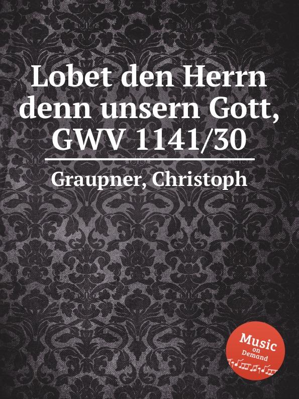 C. Graupner Lobet den Herrn denn unsern Gott, GWV 1141/30 c graupner es sei denn dass jemand geboren werde gwv 1141 18