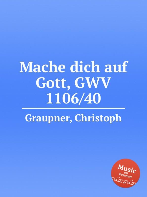 C. Graupner Mache dich auf Gott, GWV 1106/40 c graupner tue deinen mund auf fur die stummen gwv 1153 33