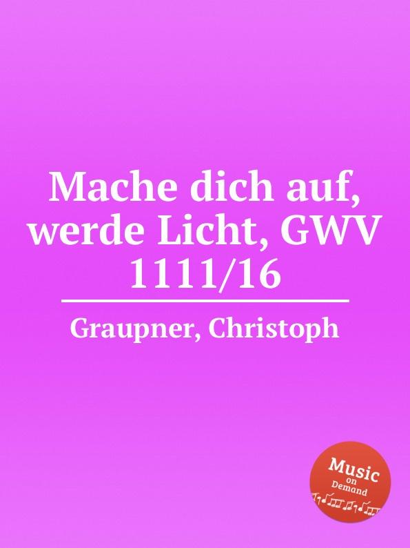 C. Graupner Mache dich auf, werde Licht, GWV 1111/16 c graupner tue deinen mund auf fur die stummen gwv 1153 33
