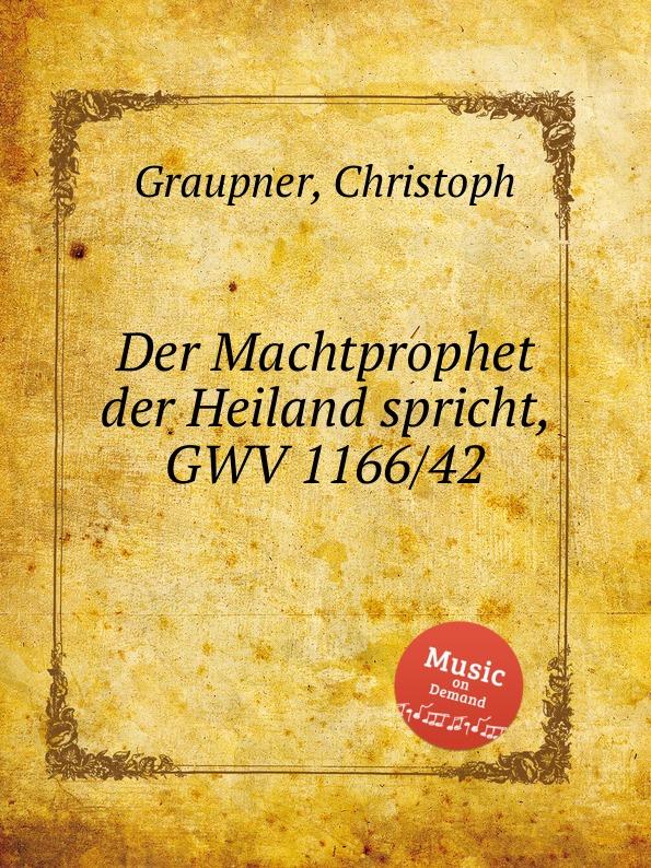 C. Graupner Der Machtprophet der Heiland spricht, GWV 1166/42 c graupner der wind blaset wo er will gwv 1141 46
