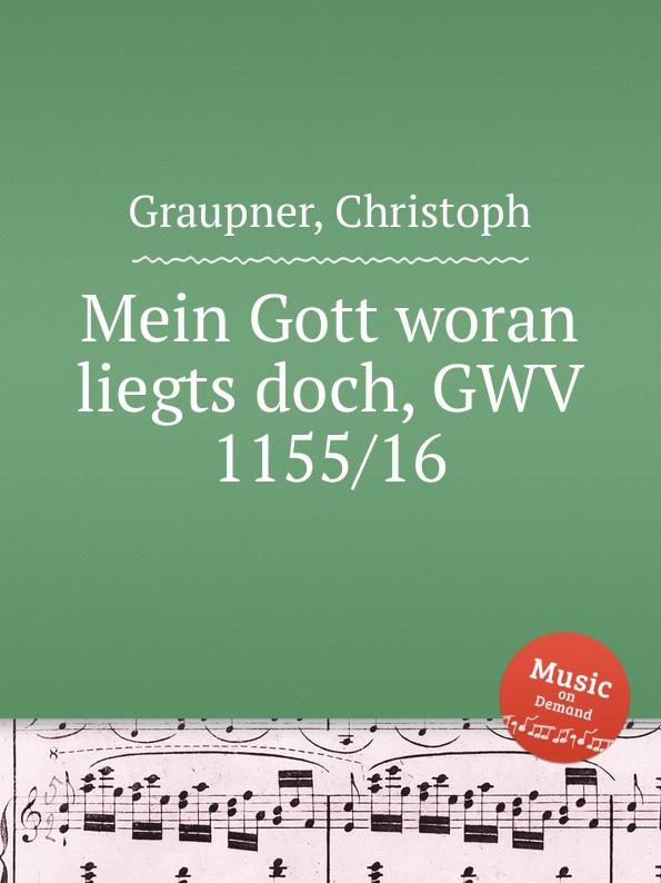 C. Graupner Mein Gott woran liegts doch, GWV 1155/16 c graupner gott lege doch in meinen mund gwv 1160 12b