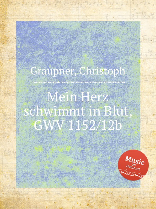 C. Graupner Mein Herz schwimmt in Blut, GWV 1152/12b c graupner gott lege doch in meinen mund gwv 1160 12b