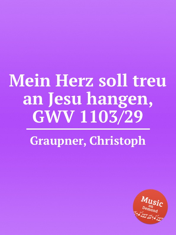 C. Graupner Mein Herz soll treu an Jesu hangen, GWV 1103/29 c graupner ach jesu teure rettungsquelle gwv 1121 29