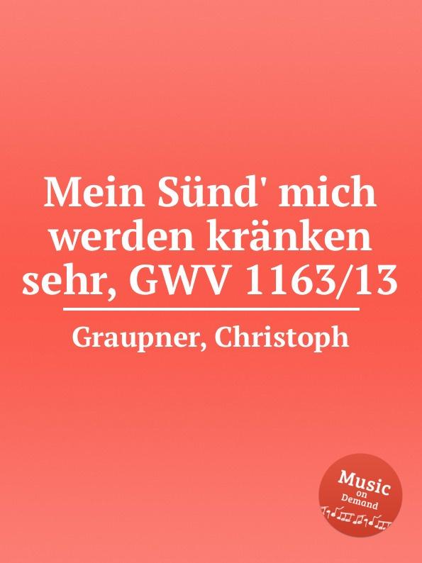 C. Graupner Mein Sund. mich werden kranken sehr, GWV 1163/13 c graupner verdamme mich nicht gwv 1121 39