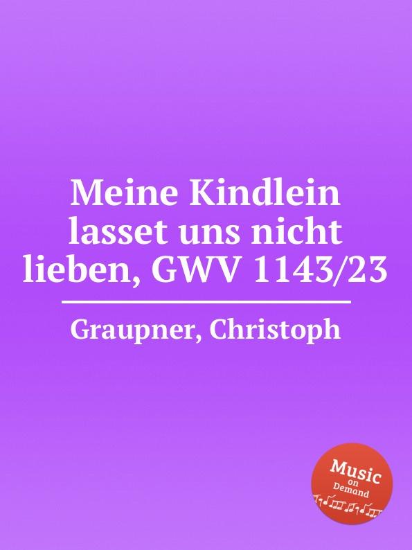 C. Graupner Meine Kindlein lasset uns nicht lieben, GWV 1143/23 c graupner verdamme mich nicht gwv 1121 39
