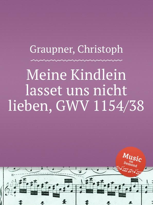 C. Graupner Meine Kindlein lasset uns nicht lieben, GWV 1154/38 c graupner kommet lasset uns anbeten gwv 1109 36