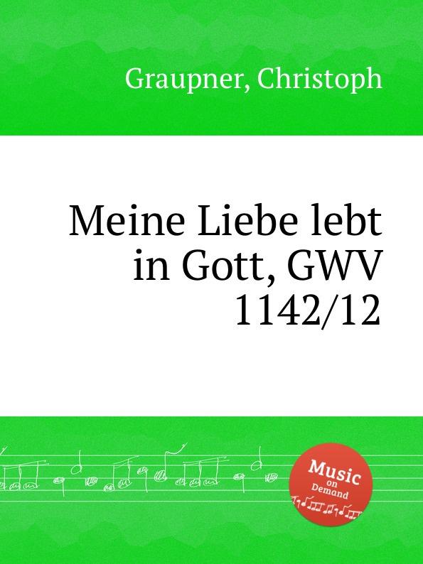 C. Graupner Meine Liebe lebt in Gott, GWV 1142/12 c graupner liebe gott und deinen nachsten gwv 1137 16