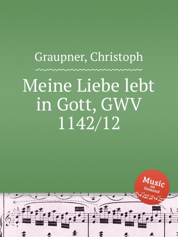 C. Graupner Meine Liebe lebt in Gott, GWV 1142/12 c graupner lauter in der liebe wandeln gwv 1145 49