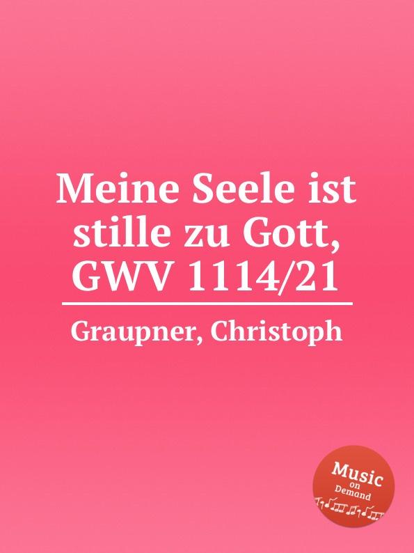 C. Graupner Meine Seele ist stille zu Gott, GWV 1114/21 цены онлайн