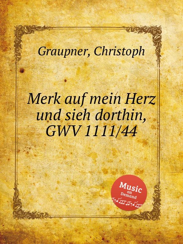 C. Graupner Merk auf mein Herz und sieh dorthin, GWV 1111/44 c graupner jerusalem sieh deinen konig an gwv 1125 29