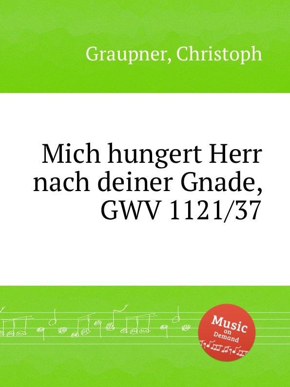 C. Graupner Mich hungert Herr nach deiner Gnade, GWV 1121/37 c graupner verdamme mich nicht gwv 1121 39