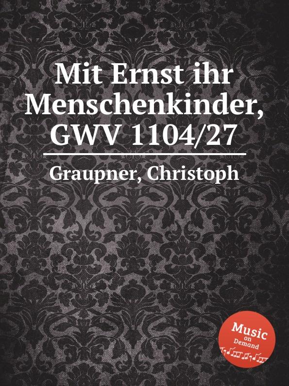 C. Graupner Mit Ernst ihr Menschenkinder, GWV 1104/27 c graupner mit ernst ihr menschenkinder gwv 1104 27
