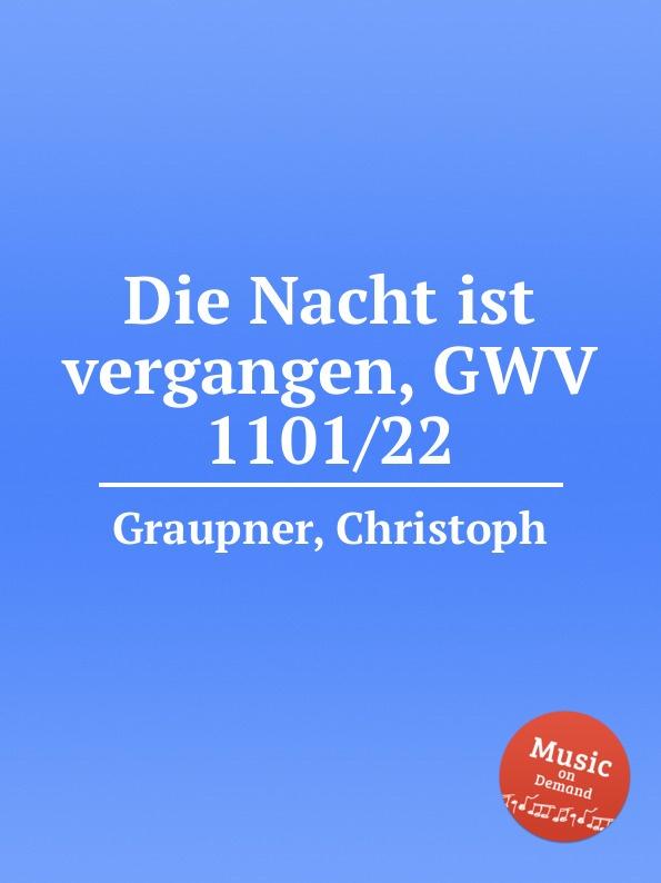 C. Graupner Die Nacht ist vergangen, GWV 1101/22 c graupner tue deinen mund auf fur die stummen gwv 1153 33
