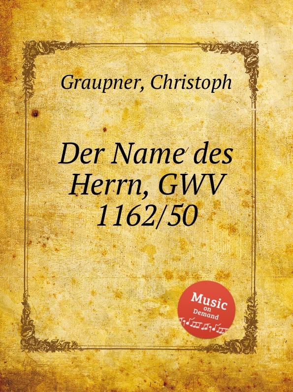 C. Graupner Der Name des Herrn, GWV 1162/50 c graupner er selbst der satan gwv 1120 47