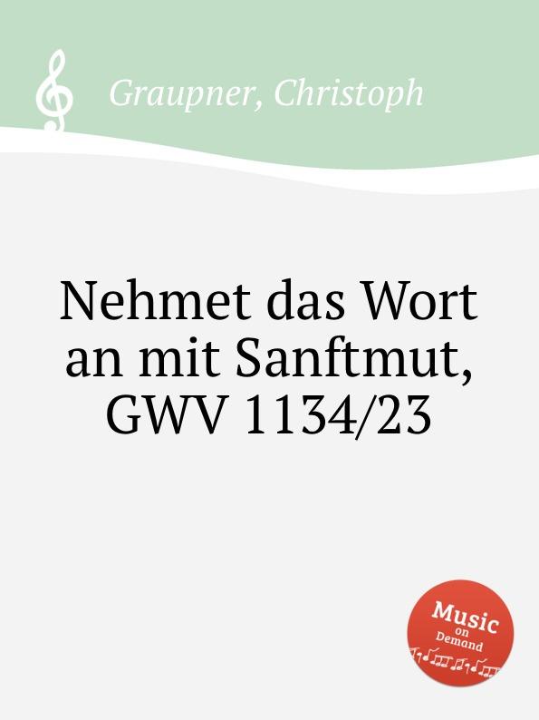 C. Graupner Nehmet das Wort an mit Sanftmut, GWV 1134/23 c graupner o susses wort das jesus spricht gwv 1157 32