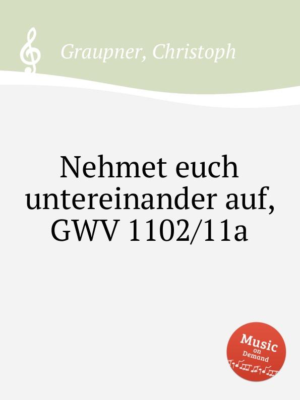 C. Graupner Nehmet euch untereinander auf, GWV 1102/11a c graupner verlasset euch nicht auf unrecht gwv 1142 31