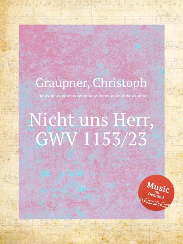 C. Graupner Nicht uns Herr, GWV 1153/23 c graupner verdamme mich nicht gwv 1121 39