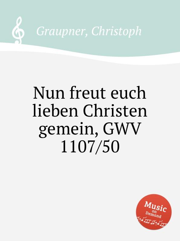 C. Graupner Nun freut euch lieben Christen gemein, GWV 1107/50 c graupner verlasset euch nicht auf unrecht gwv 1142 31