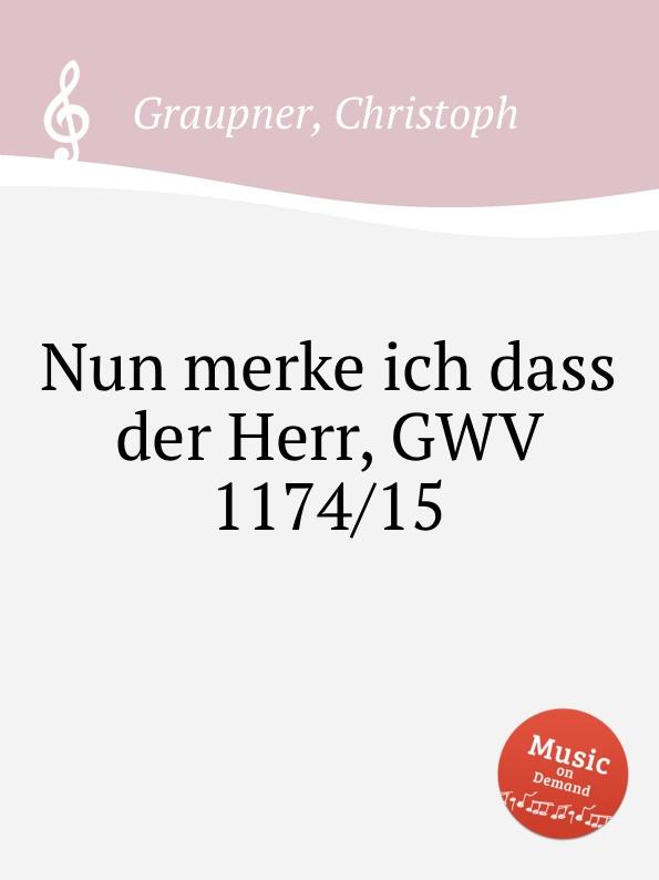 C. Graupner Nun merke ich dass der Herr, GWV 1174/15 c graupner herr nun lassest du deinen diener gwv 1169 36