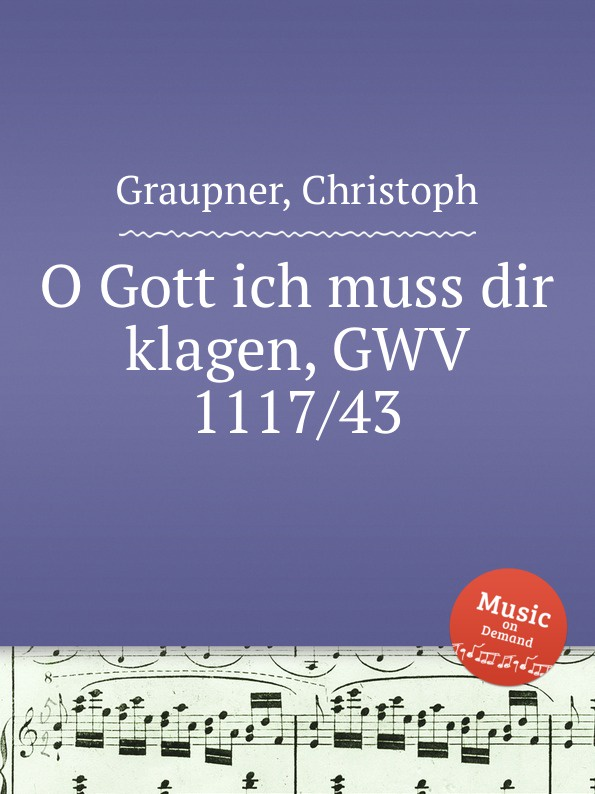C. Graupner O Gott ich muss dir klagen, GWV 1117/43