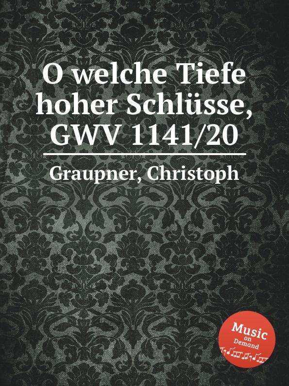 C. Graupner O welche Tiefe hoher Schlusse, GWV 1141/20 c graupner der wind blaset wo er will gwv 1141 46