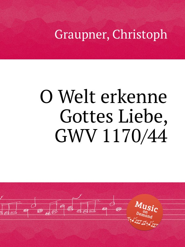 C. Graupner O Welt erkenne Gottes Liebe, GWV 1170/44 c graupner jauchze frohlocke gefallene welt gwv 1105 27