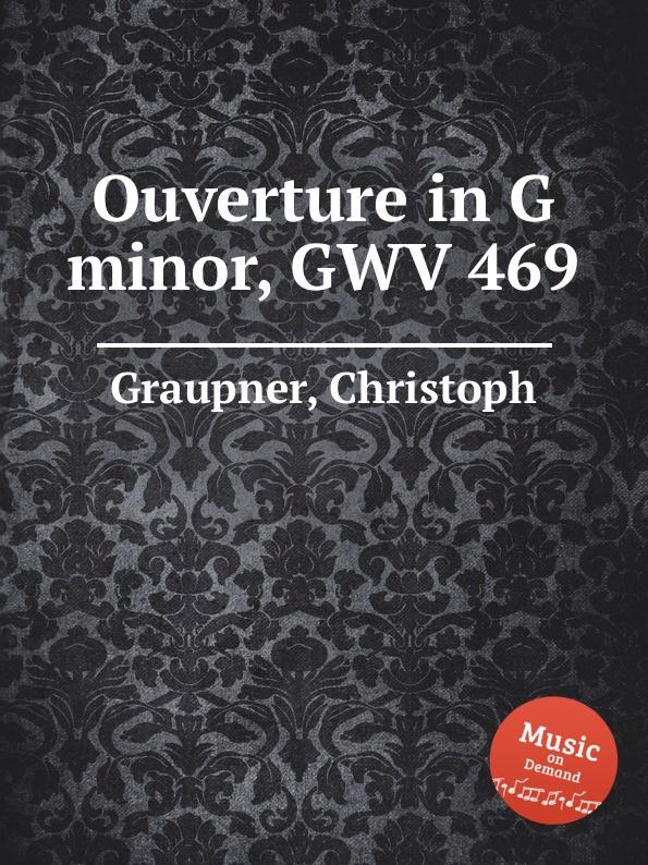 C. Graupner Ouverture in G minor, GWV 469 c graupner concerto for 2 violins in g minor gwv 334