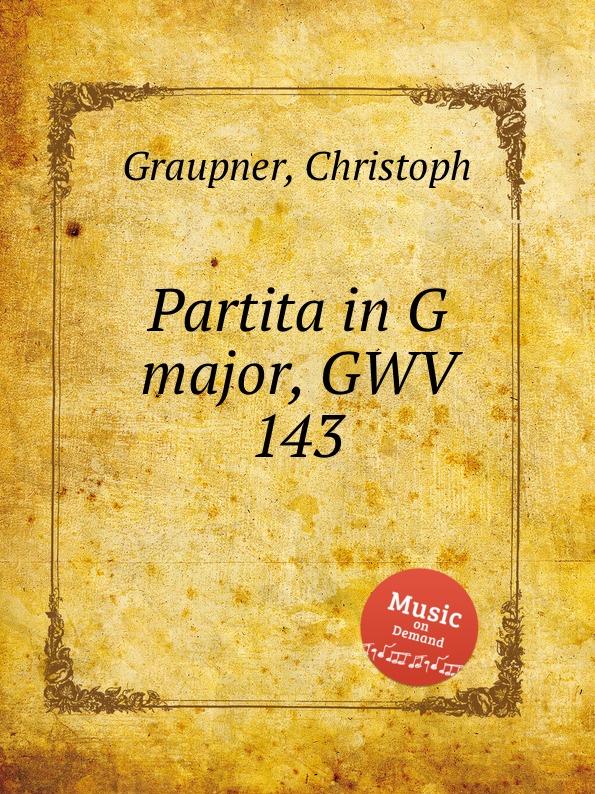 C. Graupner Partita in G major, GWV 143 c graupner entrata per la musica di tavola in g major gwv 453