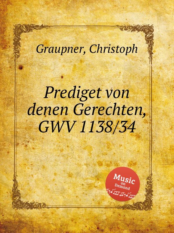 C. Graupner Prediget von denen Gerechten, GWV 1138/34 c graupner tue rechnung von deinem haushalten gwv 1163 19