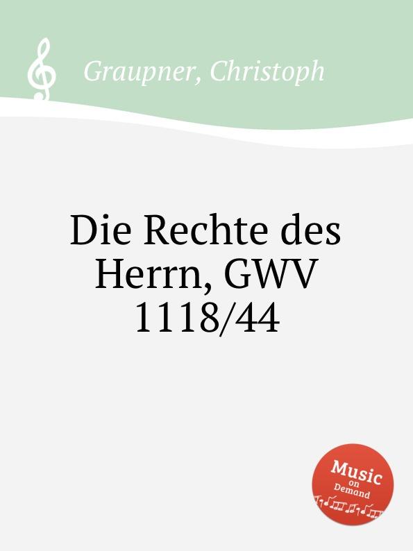 C. Graupner Die Rechte des Herrn, GWV 1118/44 c graupner tue deinen mund auf fur die stummen gwv 1153 33