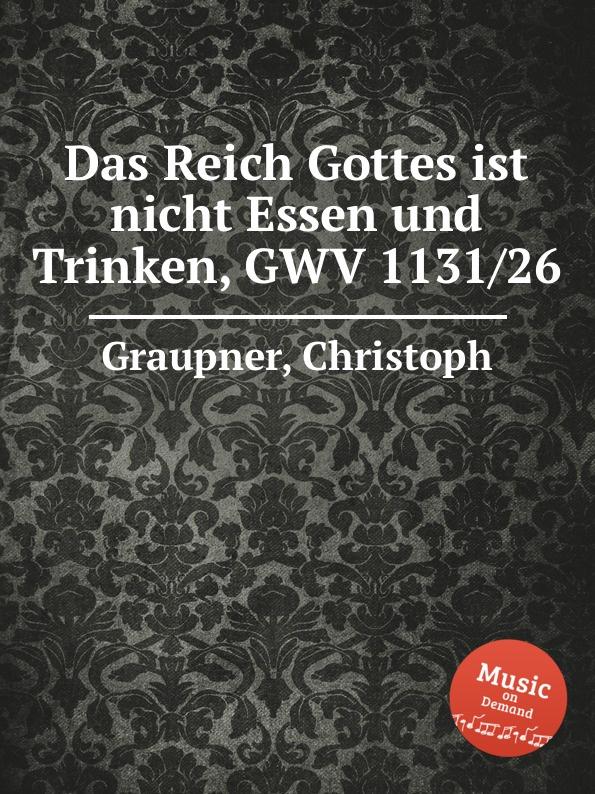 C. Graupner Das Reich Gottes ist nicht Essen und Trinken, GWV 1131/26 c graupner verdamme mich nicht gwv 1121 39