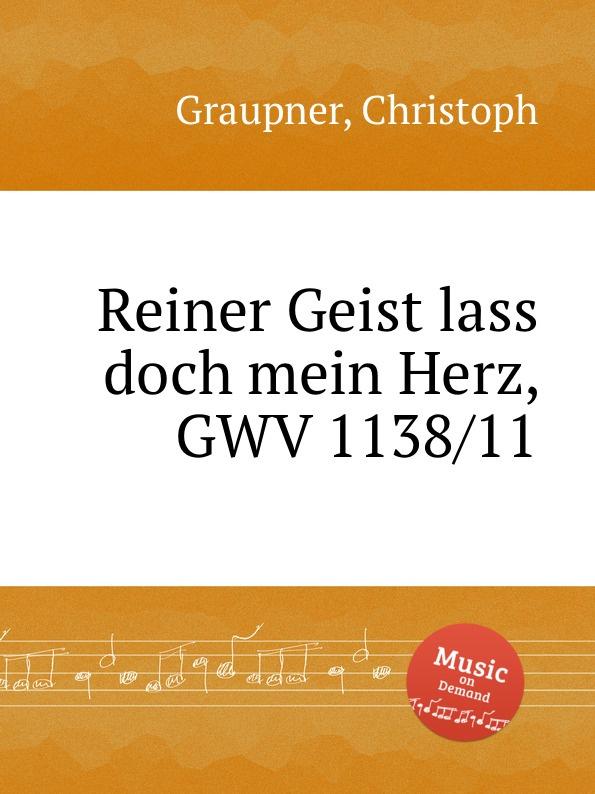C. Graupner Reiner Geist lass doch mein Herz, GWV 1138/11 c graupner lass dein ohr auf weisheit gwv 1138 33