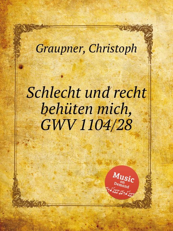 C. Graupner Schlecht und recht behuten mich, GWV 1104/28 c graupner gott und menschen sind getrennt gwv 1104 39