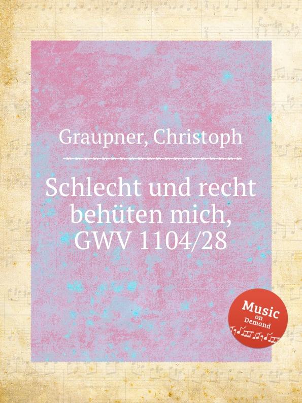 C. Graupner Schlecht und recht behuten mich, GWV 1104/28 c graupner mit ernst ihr menschenkinder gwv 1104 27